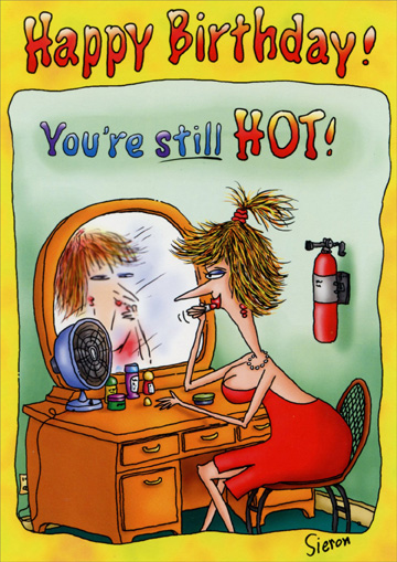 You're Still Hot (1 card/1 envelope) Oatmeal Studios Funny Birthday Card - FRONT: Happy Birthday!  You're still HOT!  INSIDE: It just comes and goes in flashes.