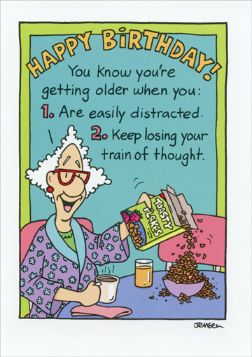 Toasty Flakes (1 card/1 envelope) - Birthday Card - FRONT: Happy Birthday!  You know you're getting older when you:  1.  Are easily distracted.  2.  Keep losing your train of thought.  INSIDE: 3.  Bread and milk.