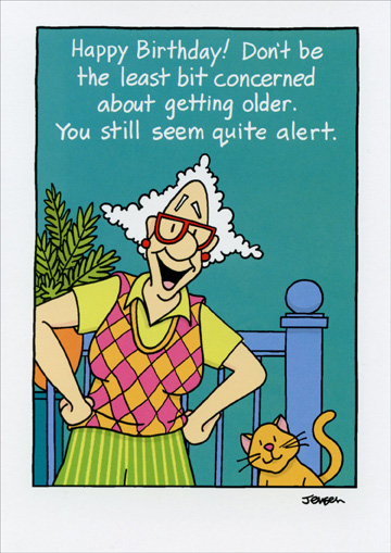 Seem Quite Alert (1 card/1 envelope) Oatmeal Studios Funny Birthday Card - FRONT: Happy Birthday!  Don't be the least bit concerned about getting older.  You still seem quite alert.  INSIDE: I said alert, you still seem quite alert!