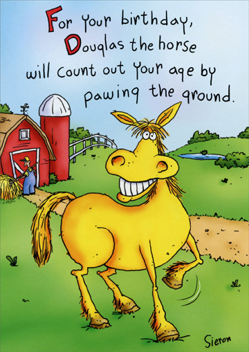 Douglas The Horse (1 card/1 envelope) - Birthday Card - FRONT: For your birthday, Douglas the horse will count out your age by pawing the ground.  INSIDE: Douglas?