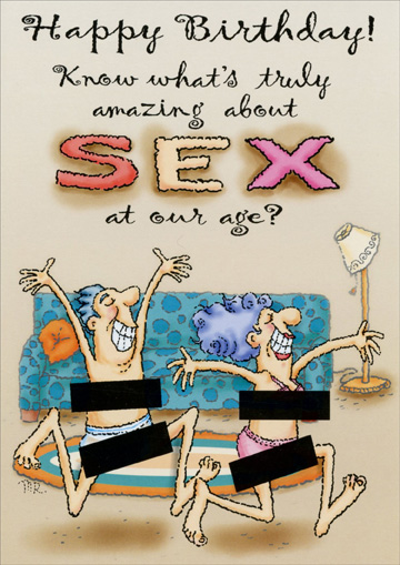 Sex At Our Age (1 card/1 envelope) - Birthday Card - FRONT: Happy Birthday!  Know what's truly amazing about SEX at our age?  INSIDE: SEX at our age!