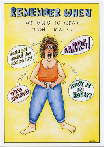 Remember When (1 card/1 envelope) Oatmeal Studios Funny Birthday Card - FRONT: Remember when we used to wear tight jeans  INSIDE: on purpose?!!  Happy Birthday!