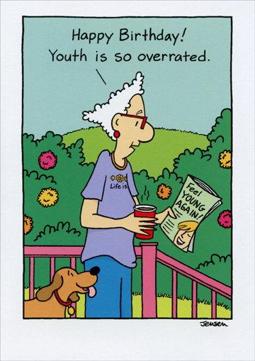 Youth Is Overrated (1 card/1 envelope) Oatmeal Studios Funny Birthday Card - FRONT: Happy Birthday!  Youth is so overrated.  INSIDE: I mean, who really needs to remember what they did five minutes ago?