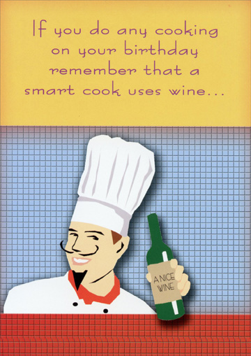 Smart Cook (1 card/1 envelope) Oatmeal Studios Funny Birthday Card - FRONT: If you do any cooking on your birthday remember that a smart cook uses wine..  INSIDE: ..and sometimes puts it in the food!  Happy Birthday!