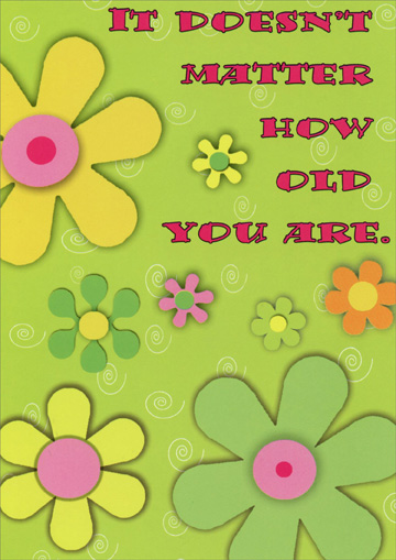 It Doesn't Matter (1 card/1 envelope) Oatmeal Studios Funny Birthday Card - FRONT: It doesn't matter how old you are.  INSIDE: You'll always be GROOVY!  Happy Birthday!