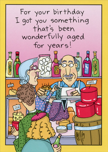 Wonderfully Aged (1 card/1 envelope) Oatmeal Studios Funny Birthday Card - FRONT: For your birthday I got you something that's been wonderfully aged for years!  INSIDE: ME!  Happy Birthday!