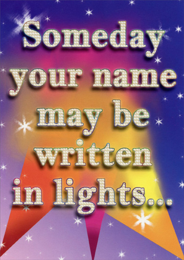 Written in Lights (1 card/1 envelope) - Birthday Card - FRONT: Someday your name may be written in lights..  INSIDE: ..but today it's scrawled in frosting!  Happy Birthday!