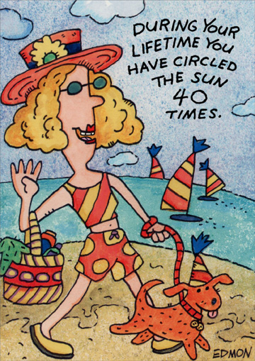 Woman on Beach (1 card/1 envelope) Oatmeal Studios Funny 40th Birthday Card - FRONT: During your lifetime you have circled the sun 40 times.  INSIDE: Happy 40th to someone who really gets around!
