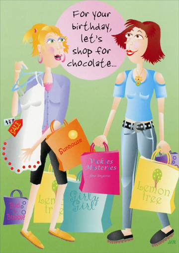Shop for Chocolate (1 card/1 envelope) Oatmeal Studios Funny Birthday Card - FRONT: For your birthday, let's shop for chocolate.  INSIDE: That way there's nothing to carry!  Happy Birthday!