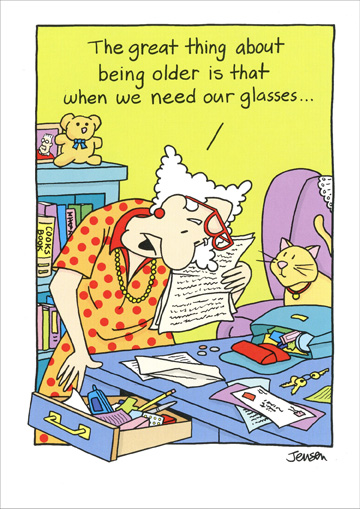 Glasses on Head (1 card/1 envelope) Funny Oatmeal Studios Birthday Card - FRONT: The great thing about being older is that when we need our glasses..  INSIDE: ..they're usually on our heads!  Happy Birthday!
