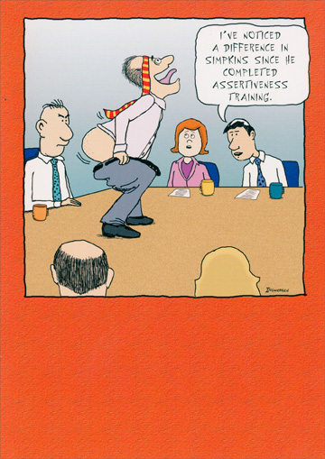 Man on Boardroom Table (1 card/1 envelope) Oatmeal Studios Funny Birthday Card - FRONT: I've noticed a difference in Simpkins since he completed assertiveness training.  INSIDE: hope your birthday is over the moon!