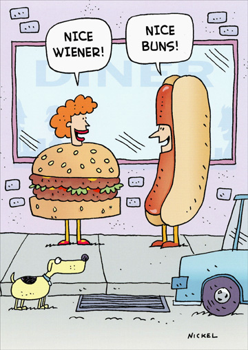 Hamburger & Hot Dog (1 card/1 envelope) Oatmeal Studios Funny Birthday Card - FRONT: NICE WIENER!  NICE BUNS!  INSIDE: Get your mind out of the gutter and have a great birthday!