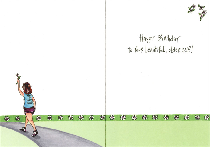 Woman Walking on Path (1 card/1 envelope) - Birthday Card - FRONT: I've reached an age where I actually feel sorry for guys who honk at me.  INSIDE: Happy Birthday to your beautiful, older self!