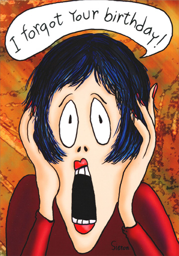 Woman Screaming (1 card/1 envelope) Oatmeal Studios Funny Belated Birthday Card - FRONT: I forgot your birthday!  INSIDE: But then I guess you already knew that.  Hope it was great!