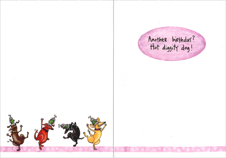 Dog Birthday Parties (1 card/1 envelope) - Birthday Card - FRONT: Dog Birthday Parties - So, today is your birthday?  I don't know.  How old are you?  I don't know.  Wanna take turns peeing on things?  Oh, hell yeah!  INSIDE: Another birthday?  Hot diggity dog!