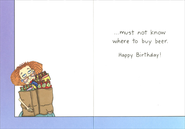 Hard to Buy Gift For (1 card/1 envelope) Oatmeal Studios Funny Birthday Card - FRONT: Whoever said you were hard to buy a gift for..  INSIDE: ..must not know where to buy beer.  Happy Birthday!