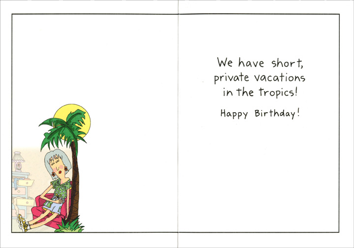 Hot Flash on Chair (1 card/1 envelope) Oatmeal Studios Funny Birthday Card - FRONT: At our age we don't have hot flashes.  INSIDE: We have short, private vacations in the tropics!  Happy Birthday!