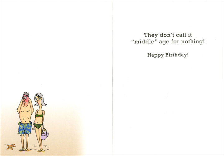 Let That Stomach Out (1 card/1 envelope) Oatmeal Studios Funny Birthday Card - FRONT: Better let that stomach out before you hurt yourself.  INSIDE: They don't call it �middle� age for nothing!  Happy Birthday!