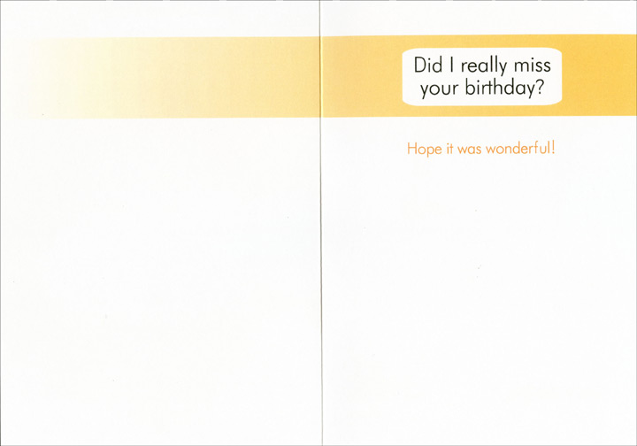 Uh Oh Baby (1 card/1 envelope) Oatmeal Studios Funny Birthday Card - FRONT: Uh Oh!  INSIDE: Did I really miss your birthday?  Hope it was wonderful!