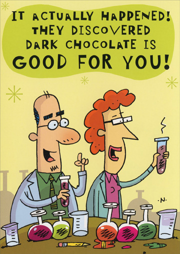 Dark Chocolate (1 card/1 envelope) Oatmeal Studios Funny Birthday Card - FRONT: It actually happened! They discovered dark chocolate is good for you!  INSIDE: I'm still hopeful regarding vodka, fast food, and marshmallow fluff. Have a Happy and Healthy Birthday!