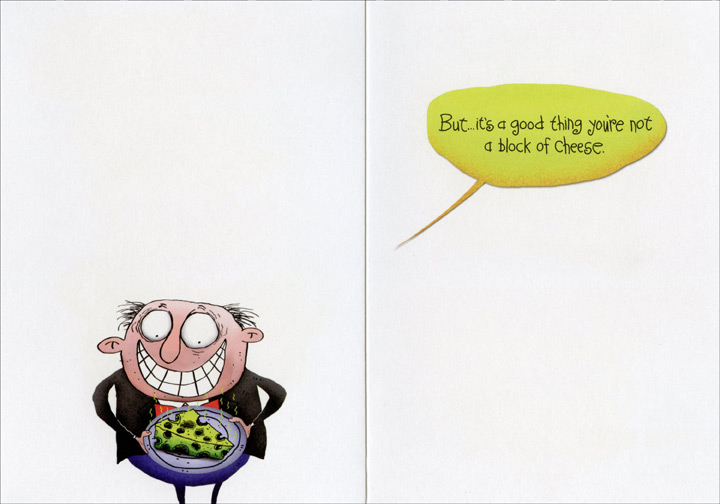 I Wouldn't Say (1 card/1 envelope) Oatmeal Studios Funny Birthday Card - FRONT: Happy Birthday! I wouldn't say you are old�  INSIDE: But� it's a good thing you're not a block of cheese.