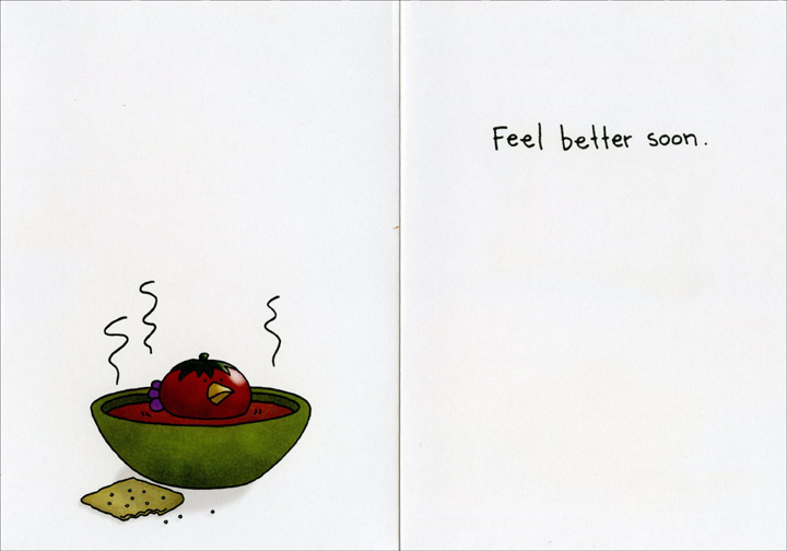 Tomato Soup (1 card/1 envelope) Oatmeal Studios Funny Get Well Card - FRONT: Don't worry, it's tomato.  INSIDE: Feel better soon.