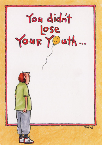 Lose Your Youth (1 card/1 envelope) Oatmeal Studios Funny Birthday Card - FRONT: You didn't lose your youth�  INSIDE: You misspent it, squandered it and left it in low-life dives! Happy Birthday!
