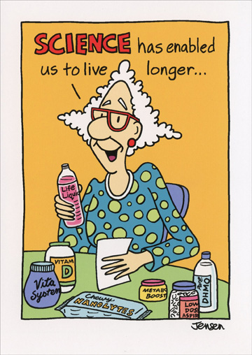 Live Longer (1 card/1 envelope) Oatmeal Studios Funny Belated Birthday Card - FRONT: SCIENCE has enabled us to live longer�  INSIDE: Which means more time for procrastinating. Belated Happy Birthday!