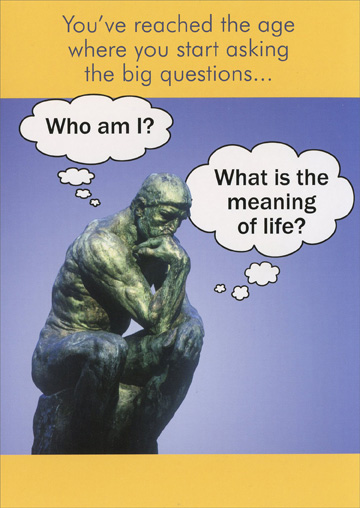 Thinker Asking Questions (1 card/1 envelope) Oatmeal Studios Funny Birthday Card - FRONT: You've reached the age where you start asking the big questions. �Who am I?� �What is the meaning of life?�  INSIDE: �Where are my teeth?� Happy Birthday!