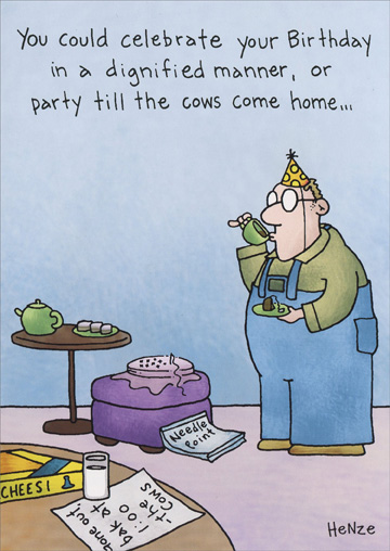 Dignified Manner (1 card/1 envelope) - Birthday Card - FRONT: You could celebrate your Birthday in a dignified manner, or party till the cows come home�  INSIDE: Moo.