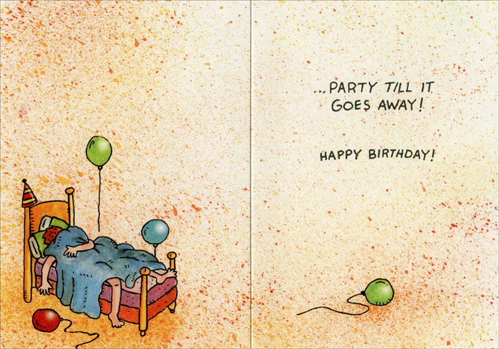 People at Party (1 card/1 envelope) - Birthday Card - FRONT: Another birthday? There's only one thing to do�  INSIDE: �party till it goes away! Happy Birthday!