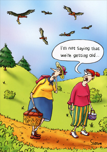 Circling Buzzards (1 card/1 envelope) Oatmeal Studios Funny Birthday Card - FRONT: I'm not saying that we're getting old�  INSIDE: �but the buzzards have us in their GPS! Happy Birthday!