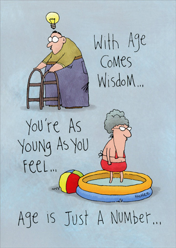 Birthday Sayings (1 card/1 envelope) Oatmeal Studios Funny Birthday Card - FRONT: With age comes wisdom� You're as young as you feel� Age is just a number�  INSIDE: BETA will replace VHS� Houses will always go up in value� Seriously though, Happy Birthday!