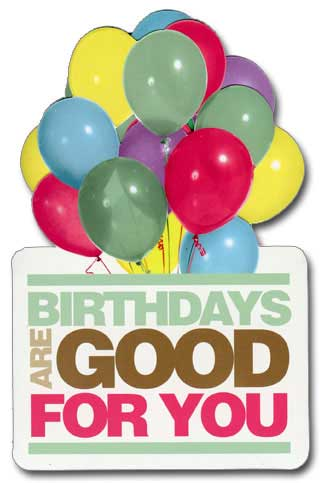 Birthdays Are Good (1 card/1 envelope) Paper House Productions Die Cut 3D Birthday Card - FRONT: Birthdays Are Good For You  INSIDE: the more you have the longer you live happy birthday and many more