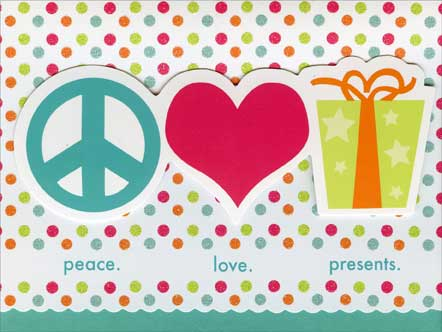 Peace Love Presents (1 card/1 envelope) - Birthday Card - FRONT: peace. love. presents.  INSIDE: could it get any better?! Happy Birthday