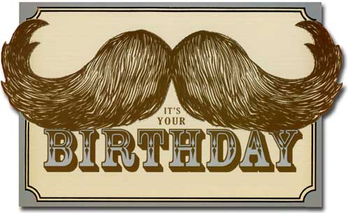 Mustache (1 card/1 envelope) - Birthday Card - FRONT: It's your Birthday  INSIDE: Shape it any way you want