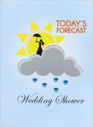 Today's Forecast (1 card/1 envelope) Paper House Productions 3D Wedding Shower Card - FRONT: TODAY'S FORECAST - Wedding Shower  INSIDE: Feels Like  LOVE 100° - Relative Humidity HOT 100° - The I do point  100% - MAY YOUR LIFE TOGETHER BE SHOWERED WITH LOVE  Happy Wedding Shower