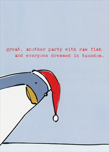 Penguin Partier (1 card/1 envelope) Paper Magic Funny Christmas Card - FRONT: great.  another party with raw fish and everyone dressed in tuxedos.  INSIDE: hope your Christmas is a real standout