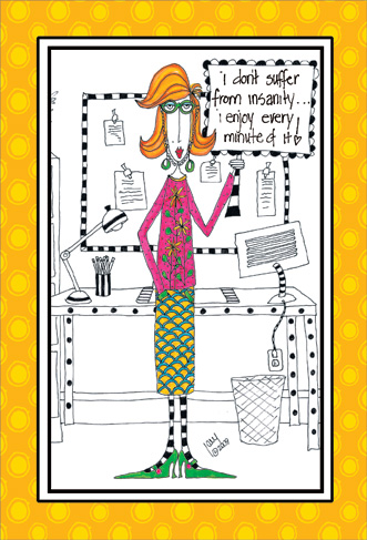Suffer From Insanity (1 card/1 envelope) Dolly Mama Funny Birthday Card - FRONT: I don't suffer from insanity.. I enjoy every minute of it!  INSIDE: Still crazy after all these years! Happy Birthday