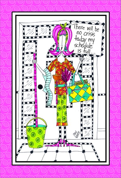 No Crisis Today (1 card/1 envelope) Dolly Mama Funny Birthday Card - FRONT: There will be no crisis today my schedule is full..  INSIDE: ..but not too full to wish you a happy birthday!