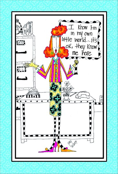 Own Little World (1 card/1 envelope) Dolly Mama Funny Birthday Card - FRONT: I know I'm in my own little world.. it's ok, they know me here.  INSIDE: The voices in my head keep telling me to wish you a happy birthday!