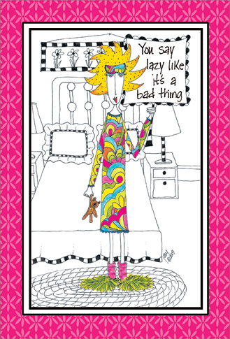You Say Lazy (1 card/1 envelope) Dolly Mama Funny Birthday Card - FRONT: You say lazy like it's a bad thing  INSIDE: Have a laid back birthday!