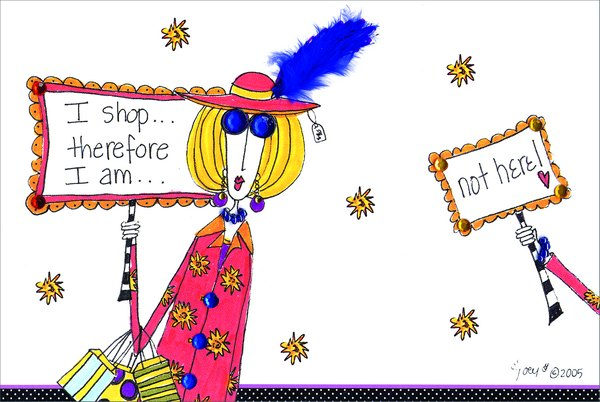 I Shop Therefore I Am (1 card/1 envelope) Dolly Mama Funny Birthday Card - FRONT: I shop.. therefore I am.. not here!  INSIDE: No gift.. still shopping! Happy Birthday