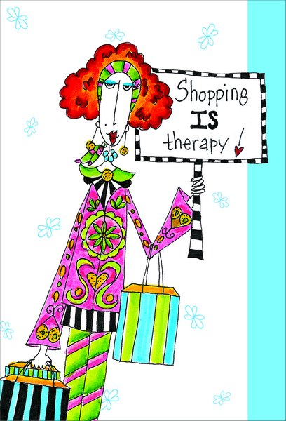Shopping Is Therapy (1 card/1 envelope) Dolly Mama Funny Birthday Card - FRONT: Shopping IS therapy!  INSIDE: ..and Bingo is sex! Ahhh..the joys of aging. Happy Birthday
