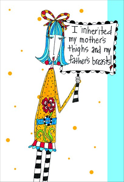 Mother's Thighs (1 card/1 envelope) Dolly Mama Funny Birthday Card - FRONT: I inherited my mother's thighs and my father's breasts!  INSIDE: ..but my sagging butt's my own creation! Breast wishes for a Happy Birthday