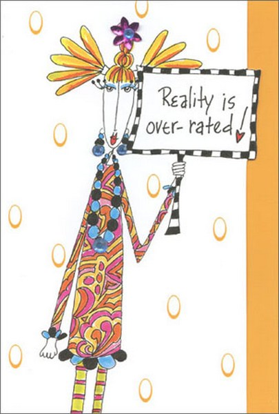 Reality Is Over-Rated (1 card/1 envelope) Dolly Mama Funny Birthday Card - FRONT: Reality is over-rated!  INSIDE: ..so are birthdays!