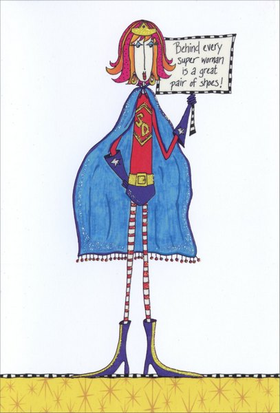 Super Woman (1 card/1 envelope) Dolly Mama Funny Birthday Card - FRONT: Behind every super woman is a great pair of shoes!  INSIDE: You're so super - no one could ever fill your shoes! Happy Birthday