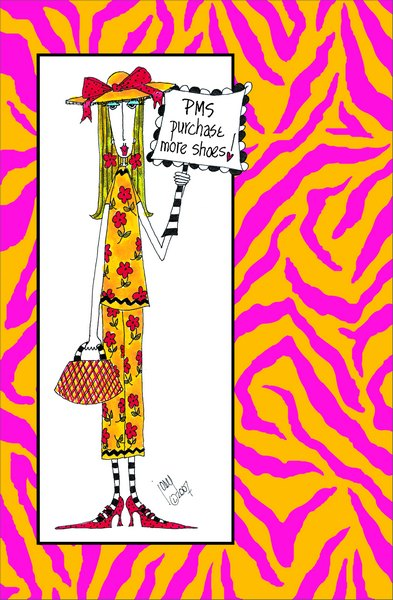 PMS Purchase More Shoes (1 card/1 envelope) Dolly Mama Funny Birthday Card - FRONT: PMS Purchase more shoes!  INSIDE: Kick up your heels and have a happy birthday!