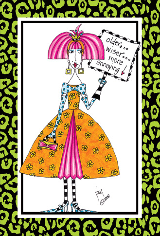 More Annoying (1 card/1 envelope) Dolly Mama Funny Birthday Card - FRONT: older.. wiser.. more annoying!  INSIDE: Happy birthday to you, Happy birthday to you, Happy birthday my dear old, old, old friend, Happy birthday to you.