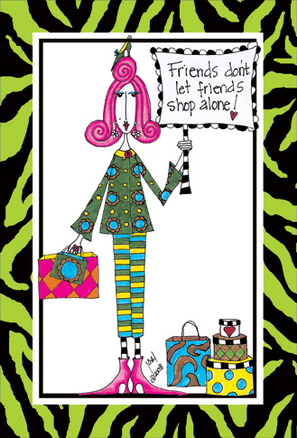 Friends Don't Let Friends (1 card/1 envelope) Dolly Mama Funny Friendship Card - FRONT: Friends don't let friends shop alone!  INSIDE: You can always count on me for a good shopping spree!